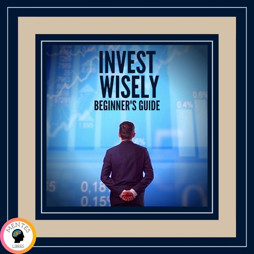 Invest Wisely Beginner's Guide, MENTES LIBRES