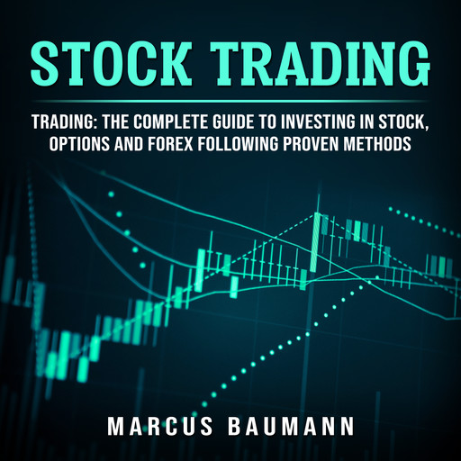 Stock Trading: Trading: The Complete Guide To Investing In Stocks, Options And Forex Following Proven Methods (4 books in 1), Marcus Baumann