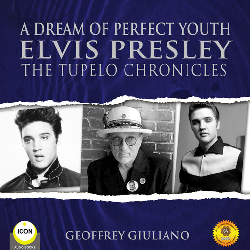 A Dream of Perfect Youth Elvis Presley The Tupelo Chronicles, Geoffrey Giuliano