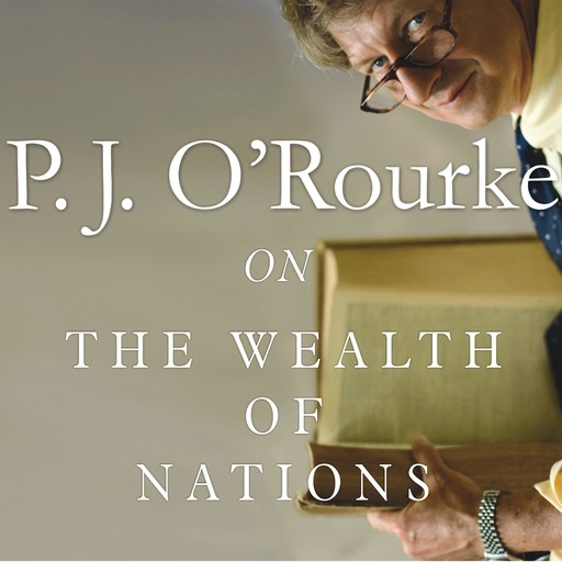 On The Wealth of Nations, P. J. O'Rourke