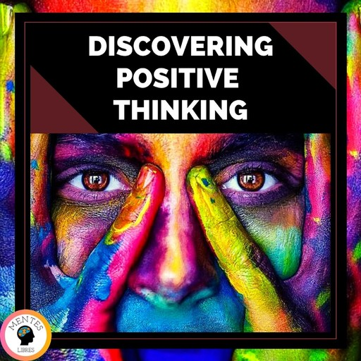 Discovering the Positive Thinking, MENTES LIBRES