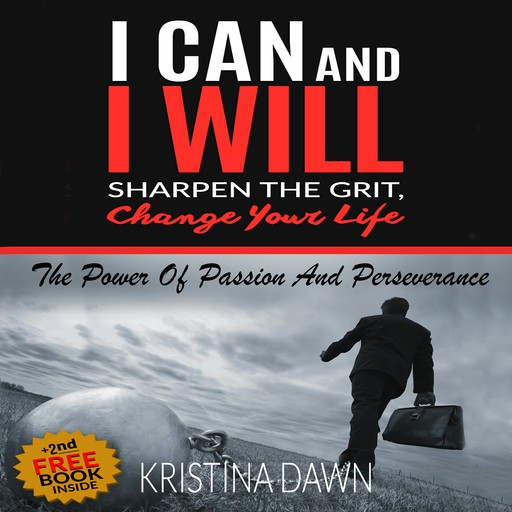 Grit: How To Develop Willpower, Unbreakable Self-Reliance, Have Passion, Perseverance And Grow Guts, Kristina Dawn