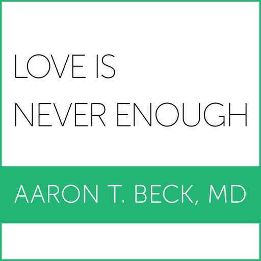 Love Is Never Enough, Aaron T.Beck