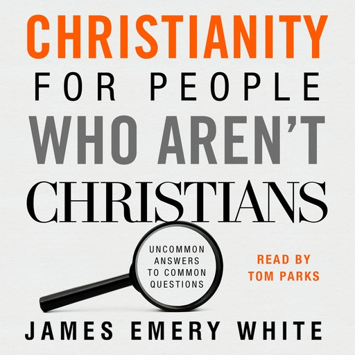 Christianity for People Who Aren't Christians, James White
