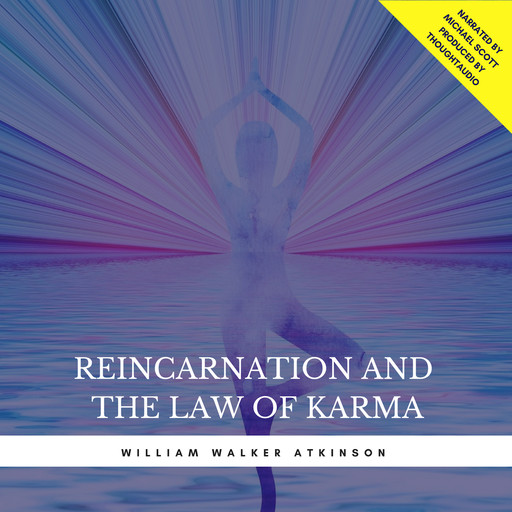 Reincarnation and the Law of Karma (Excerpts), William Walker Atkinson