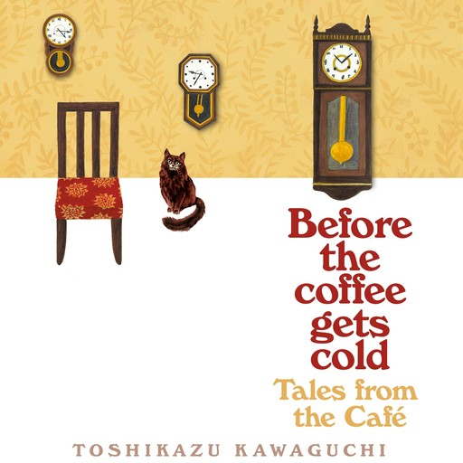 Before the Coffee Gets Cold: Tales from the Café, Toshikazu Kawaguchi