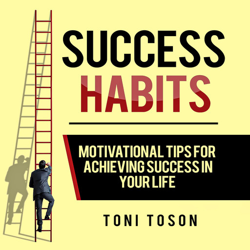Success Habits: Motivational Tips for Achieving Success in Your Life, Toni Toson