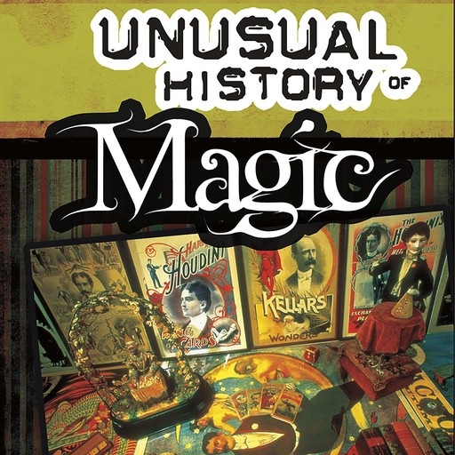 The Secret, Mystifying, Unusual History of Magic, Patrice Sherman