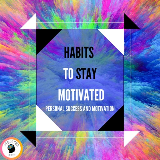 Habits to Stay Motivated, MENTES LIBRES
