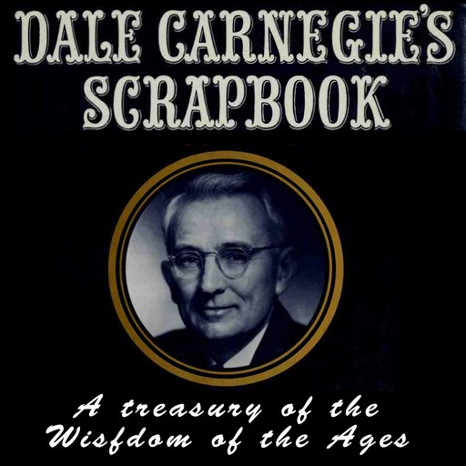 Dale Carnegie's Scrapbook: A Treasury of the Wisdom of the Ages, Dale Carnegie