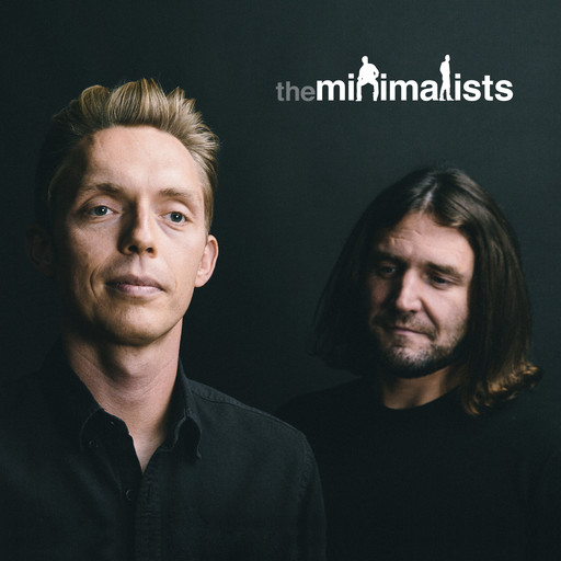 Why are we uncomfortable with stillness?, The Minimalists