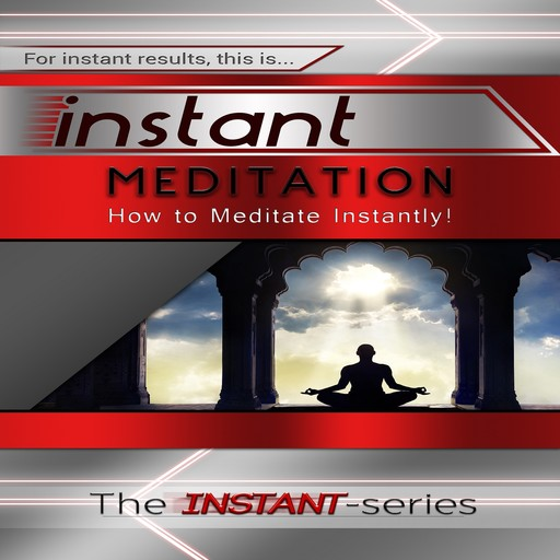 Instant Meditation, The INSTANT-Series
