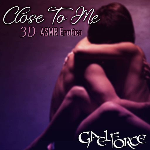 Close To Me 3D ASMR Erotica, Gaelforce
