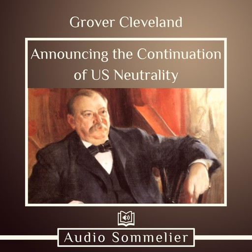 Announcing the Continuation of US Neutrality, Grover Cleveland