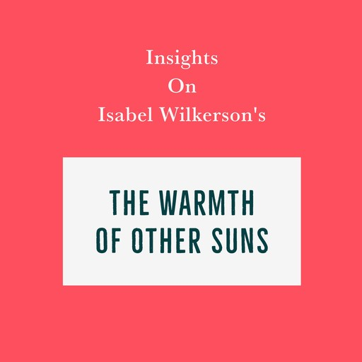 Insights on Isabel Wilkerson's The Warmth of Other Suns, Swift Reads