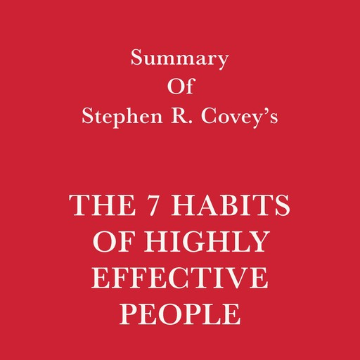Summary of Stephen R. Covey's The 7 Habits of Highly Effective People, Swift Reads
