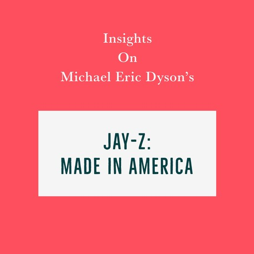 Insights on Michael Eric Dyson's Jay-Z: Made in America, Swift Reads