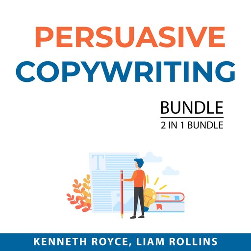 Persuasive Copywriting Bundle, 2 in 1 Bundle: Boost Writing and How to Write Copy That Sells, Kenneth Royce, and Liam Rollins