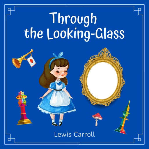 Through the Looking-Glass, Lewis Carrol