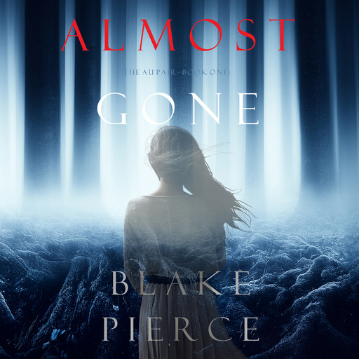 Almost Gone (The Au Pair—Book One), Blake Pierce