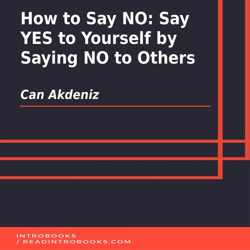 How to Say NO: Say YES to Yourself by Saying NO to Others, Can Akdeniz