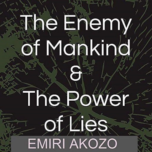 The Enemy Of Mankind & The Power Of Lies, Emiri Akozo