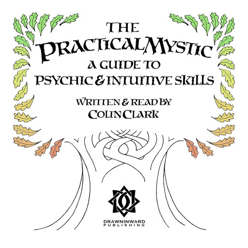 The Practical Mystic - A Guide to Psychic & Intuitive Skills, Colin Clark