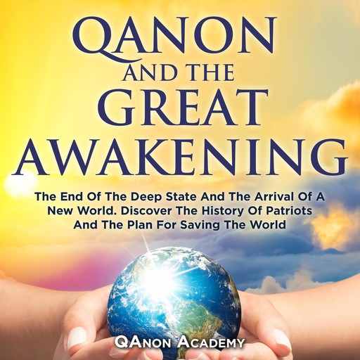 QAnon And The Great Awakening: The End Of The Deep State And The Arrival Of A New World. Discover The History Of Patriots And The Plan For Saving The World, QAnon Academy