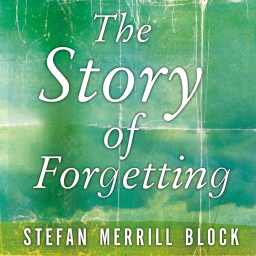 The Story of Forgetting, Stefan Merrill Block