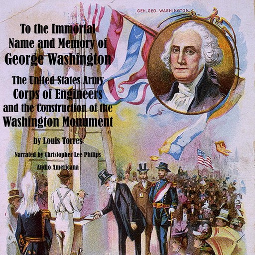 """""""To the Immortal Name and Memory of George Washington"""" - The United States Army Corps of Engineers and the Construction of the Washington Monument, Louis Torres"""