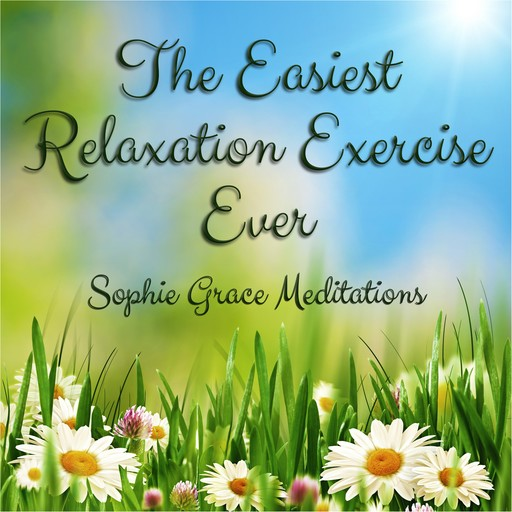 The Easiest Relaxation Exercise Ever, Sophie Grace Meditations