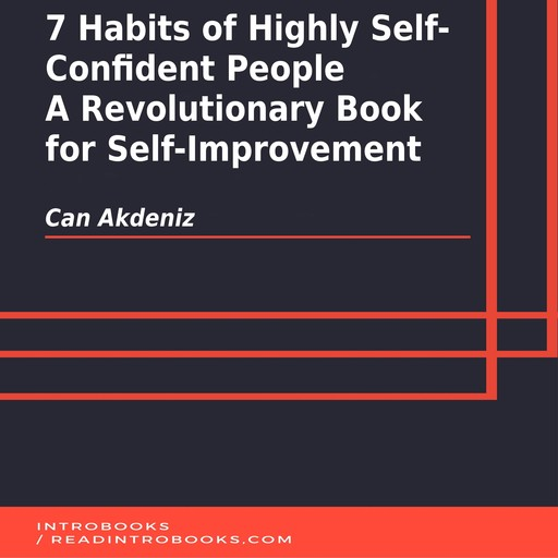 7 Habits of Highly Self-Confident People: A Revolutionary Book for Self-Improvement, Can Akdeniz, Introbooks Team