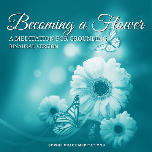 Becoming a Flower. A Meditation for Grounding. Binaural Version, Sophie Grace Meditations