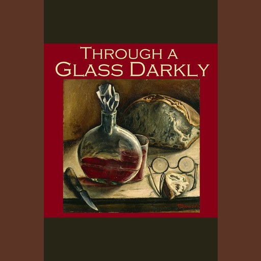 Through a Glass Darkly, Wilkie Collins, William Le Queux, Fitz James O'Brien, Various Authors