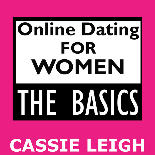 Online Dating for Women: The Basics, Cassie Leigh