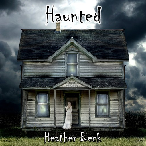 Haunted (The Horror Diaries Book 1), Heather Beck