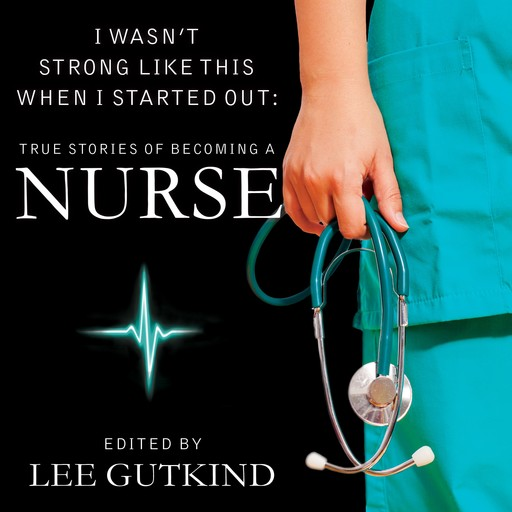 I Wasn't Strong Like This When I Started Out, Lee Gutkind