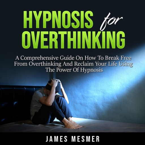 Hypnosis for Overthinking, James Mesmer