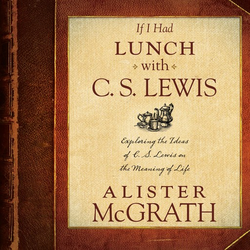 If I Had Lunch with C. S. Lewis, Alister McGrath