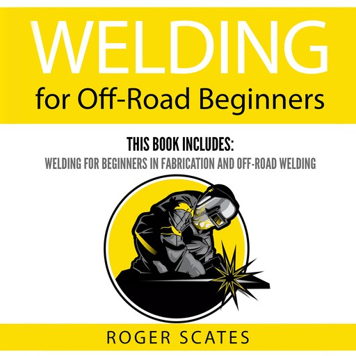 Welding for Off-Road Beginners, Roger Scates