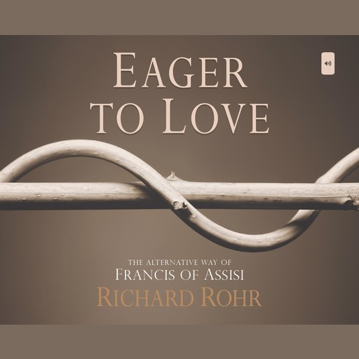 Eager to Love, O.F.M., Richard Rohr