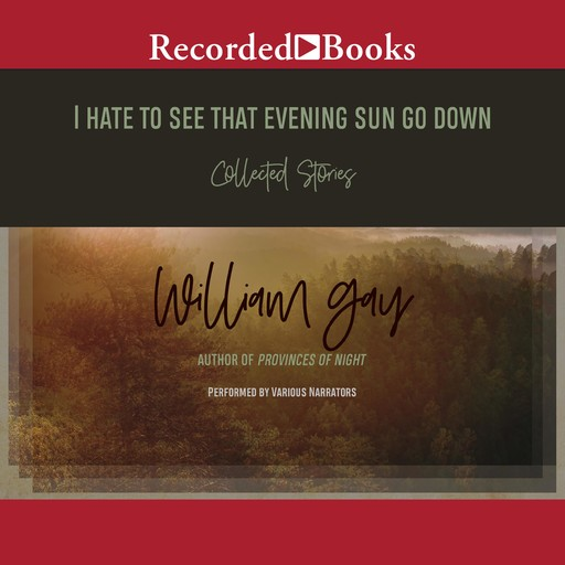 I Hate To See That Evening Sun Go Down, William Gay