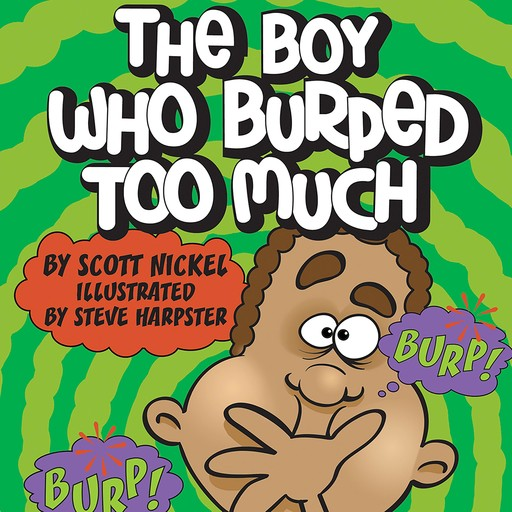 The Boy Who Burped Too Much, Scott Nickel