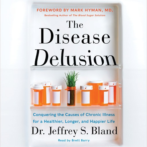 The Disease Delusion, Mark Hyman, Jeffrey S. Bland