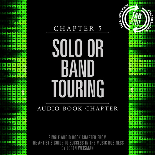 Artist's Guide to Success in the Music Business, Chapter 5, The: Solo or Band Touring, Loren Weisman