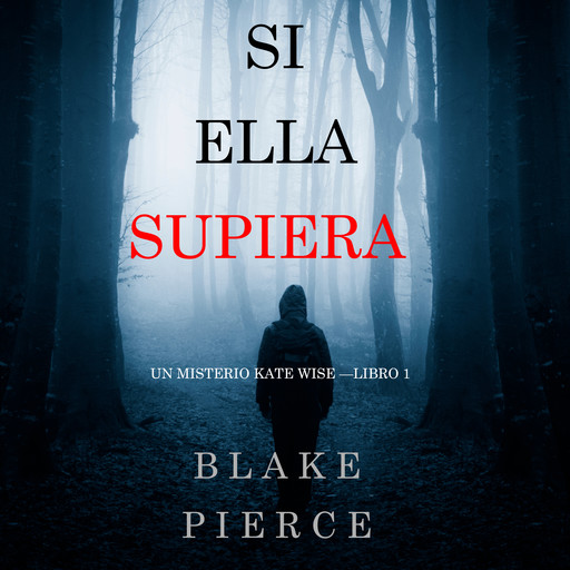 Si Ella Supiera (Un Misterio Kate Wise—Libro 1), Blake Pierce