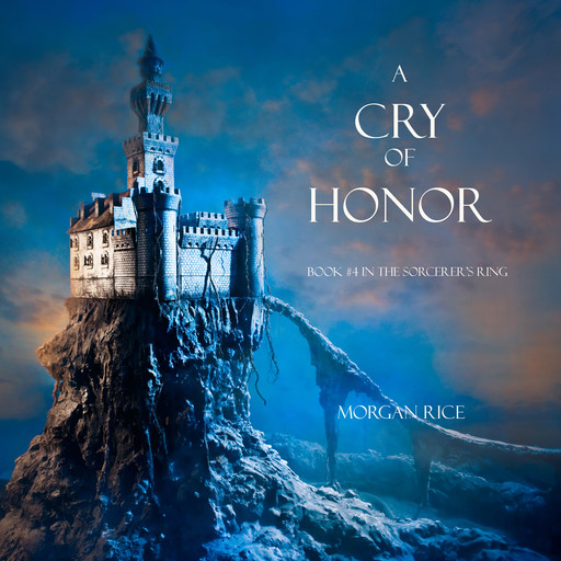 A Cry of Honor (Book #4 in the Sorcerer's Ring), Morgan Rice