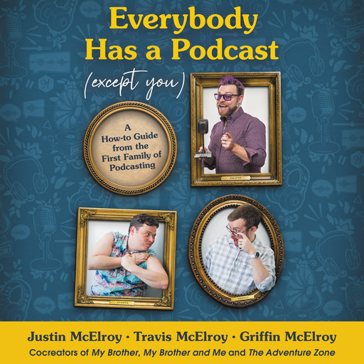Everybody Has a Podcast (Except You), Griffin McElroy, Travis McElroy, Justin McElroy