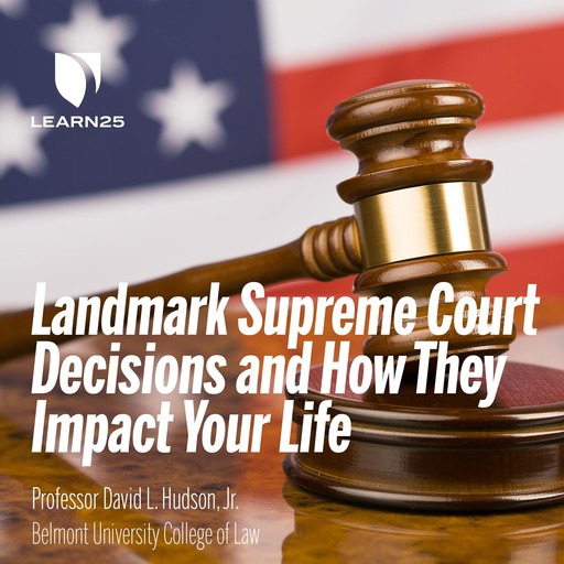 Landmark Supreme Court Decisions and How They Impact Your Life, David Hudson