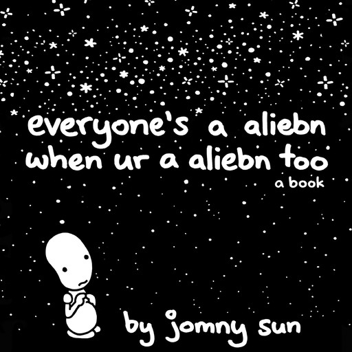 Everyone's a Aliebn When Ur a Aliebn Too, Jomny Sun